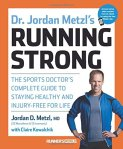"Dr. Jordan Metzl's ""Running Strong: The Sports Doctor's Complete Guide to Staying Healthy and Injury-Free for Life."""